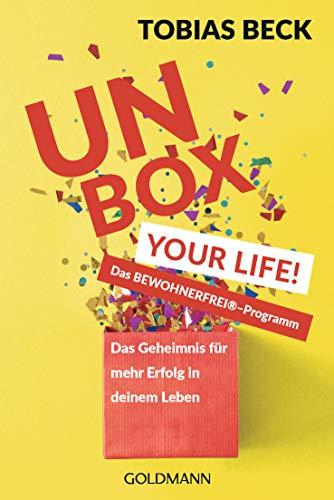 Unbox Your Life!: Das Geheimnis für mehr Erfolg in deinem Leben - Das BEWOHNERFREI ® -Programm