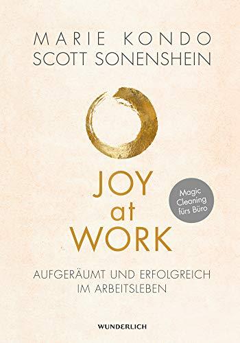 Joy at Work: Aufgeräumt und erfolgreich im Arbeitsleben