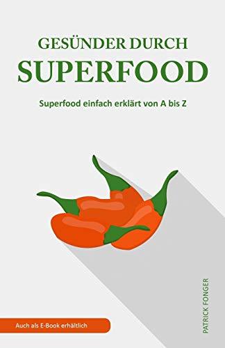 Gesünder durch Superfood: Superfood einfach erklärt von A bis Z (Ratgeber für ein besseres Leben, Band 2)