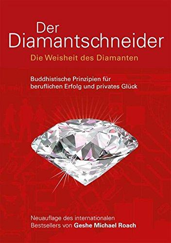 Der Diamantschneider: Die Weisheit der Diamanten. Buddhistische Prinzipien für beruflichen Erfolg und privates Glück: Die Weisheit des Diamanten. ... für beruflichen Erfolg und privates Glück